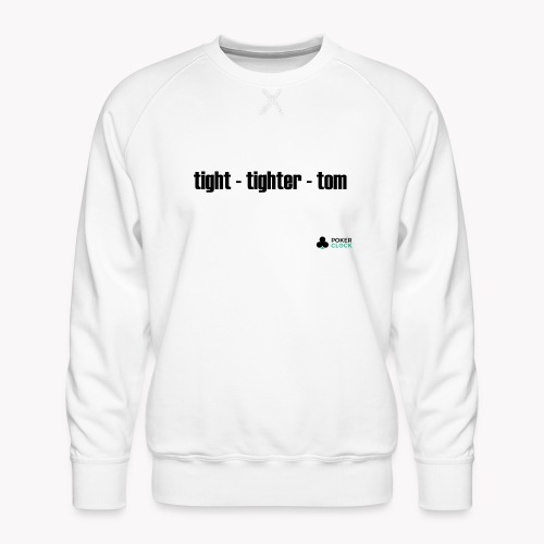 tight - tighter - tom - Männer Premium Pullover