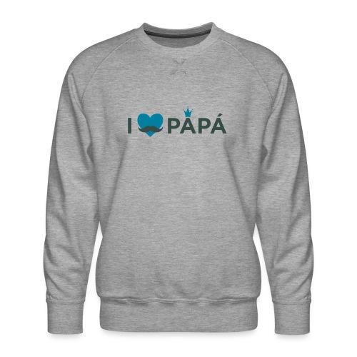 ik hoe van je papa - Sweat ras-du-cou Premium Homme