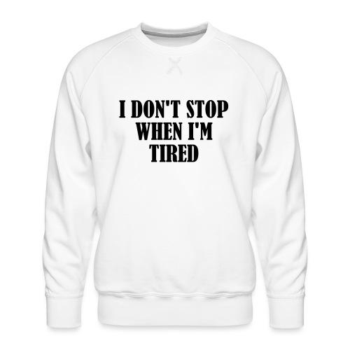 I Dont Stop When im Tired, Fitness, No Pain, Gym - Männer Premium Pullover