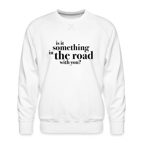 Somethingintheroadwithyou? - Premium-genser for menn