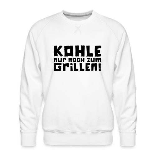 Kohle nur noch zum Grillen - Logo - Männer Premium Pullover