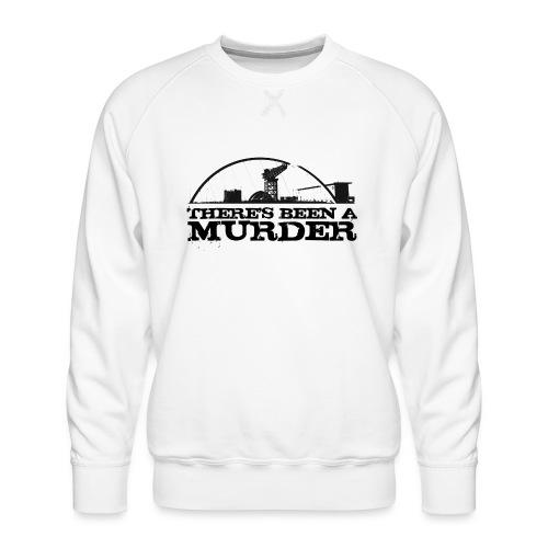 There s Been A Murder - Men's Premium Sweatshirt