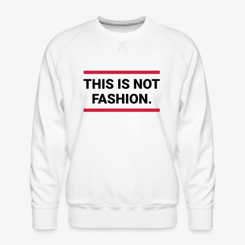 This is not fashion - Männer Premium Pullover