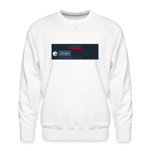 Your Father Left ..... (MEME LINE) - Men's Premium Sweatshirt