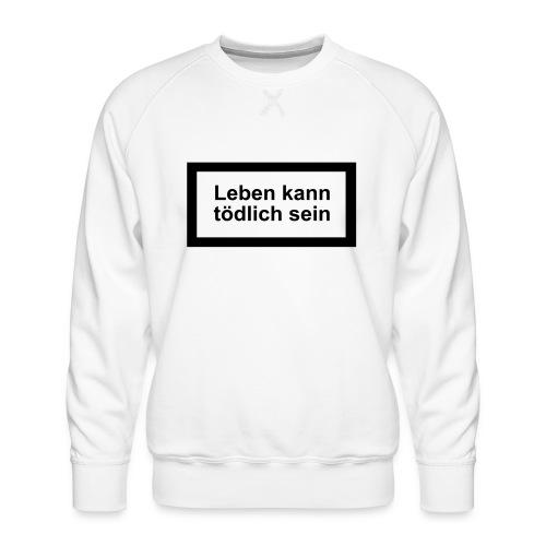 leben_kann_toedlich_sein - Männer Premium Pullover