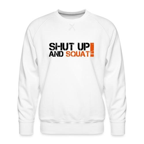 Shut Up And Squat - Männer Premium Pullover