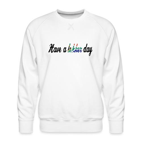 Have a lekker day - Männer Premium Pullover