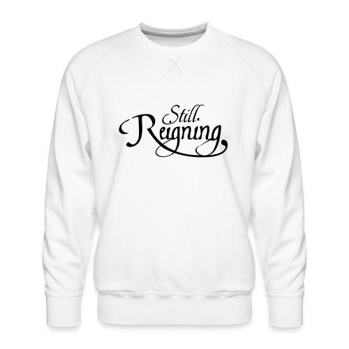 still reigning black - Men's Premium Sweatshirt