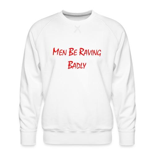 MEN BE RAVING BADLY (TM) - Men's Premium Sweatshirt