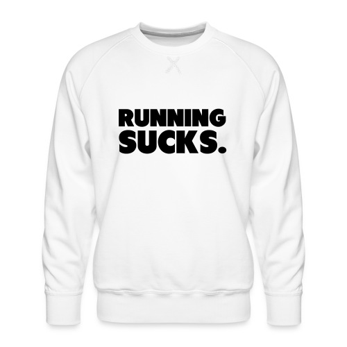Running Sucks - Miesten premium-collegepaita