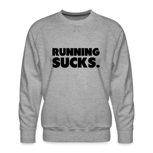 Running Sucks - Miesten premium-collegepaita