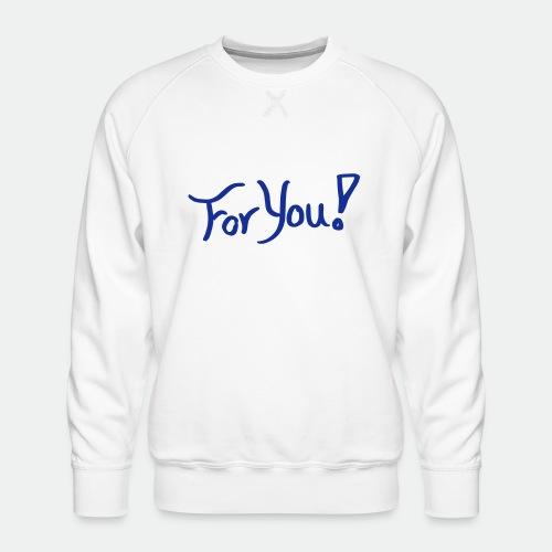 for you! - Men's Premium Sweatshirt
