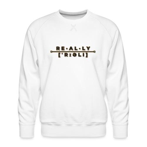 really slogan - Männer Premium Pullover