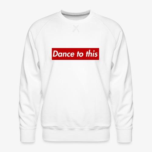 Dance to this - Männer Premium Pullover