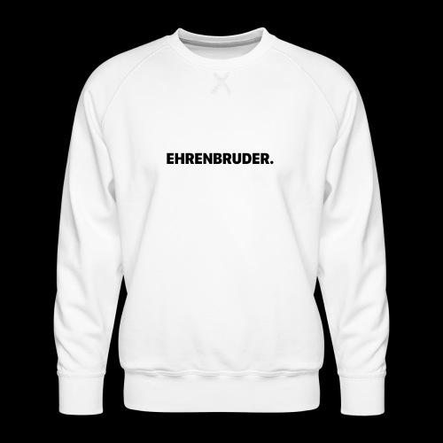 EHRENBRUDER-Black - Männer Premium Pullover