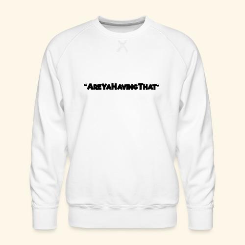 AREYAHAVINGTHAT BLACK FOR - Men's Premium Sweatshirt