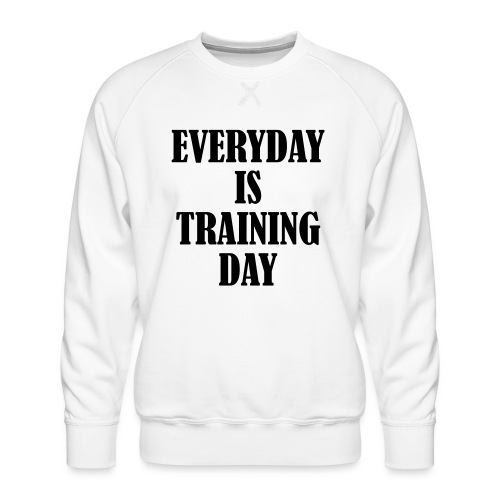 Everyday is Training Day, Fitness, Crossfit, Gym - Männer Premium Pullover
