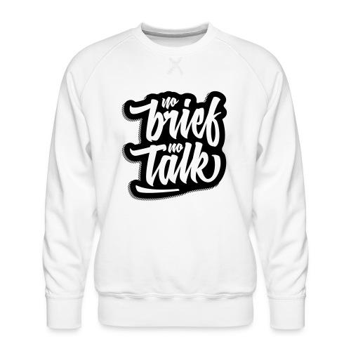no brief, no talk - Männer Premium Pullover