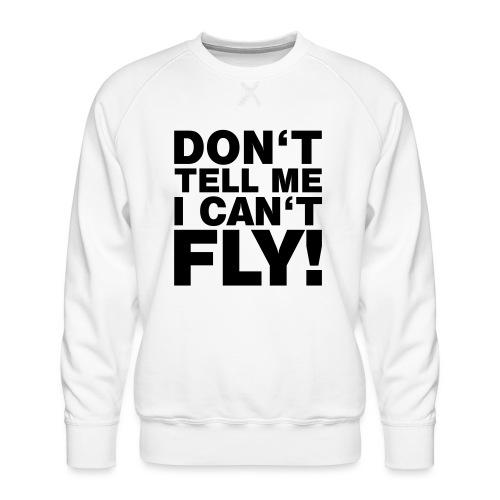 DON'T TELL ME I CAN'T FLY - Männer Premium Pullover