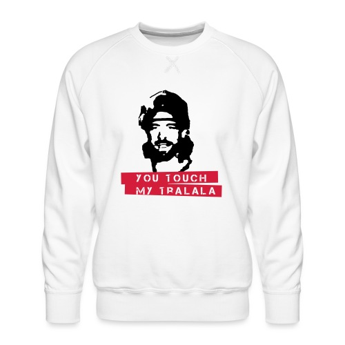 you touch my tralala - Männer Premium Pullover