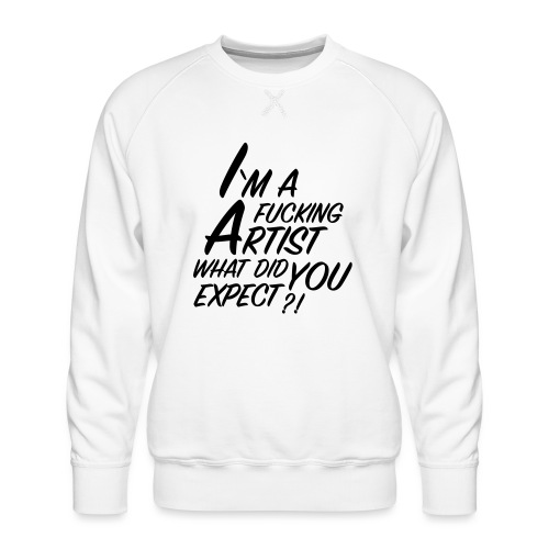 I'm a F... Artist What did you Expect? - Men's Premium Sweatshirt