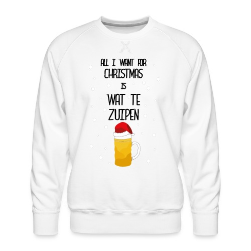 All I want for Christmas is wat te zuipen! - Mannen premium sweater