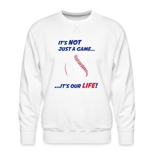 Baseball is our life - Men's Premium Sweatshirt
