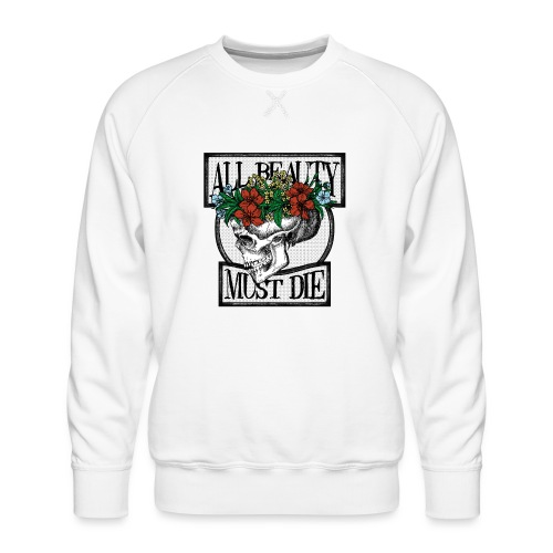 All Beauty must die - Men's Premium Sweatshirt