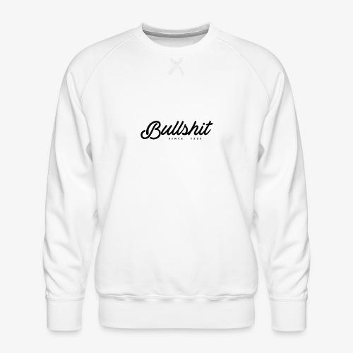 Bullshit depuis 1999 noir - Sweat ras-du-cou Premium Homme