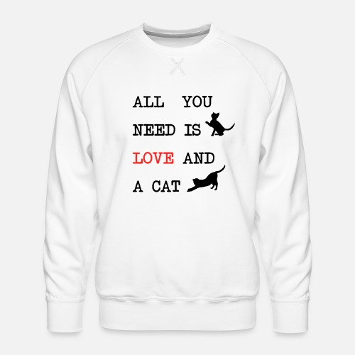 All You Need is Love and a Cat - Mannen premium sweater