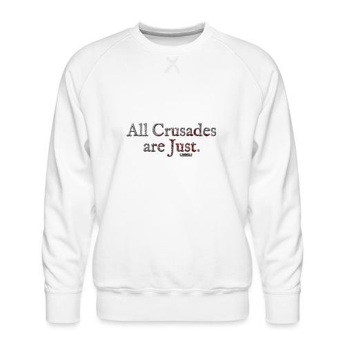 All Crusades Are Just. - Men's Premium Sweatshirt