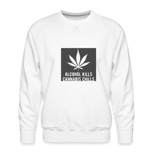 Alcohol Kills, Cannabis Chills - Men's Premium Sweatshirt