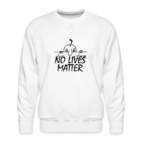 NO LIVES MATTER - Men's Premium Sweatshirt