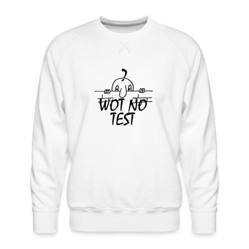 WOT NO TEST - Men's Premium Sweatshirt
