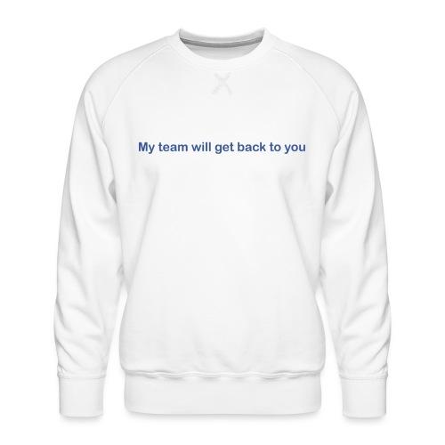 My team will get back to you - Herre premium sweatshirt