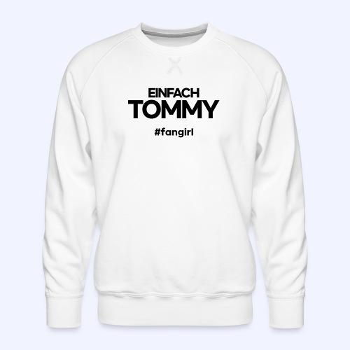 Einfach Tommy / #fangirl / Black Font - Männer Premium Pullover