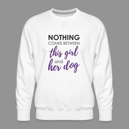 Nothing comes between this girl her and her dog - Men's Premium Sweatshirt