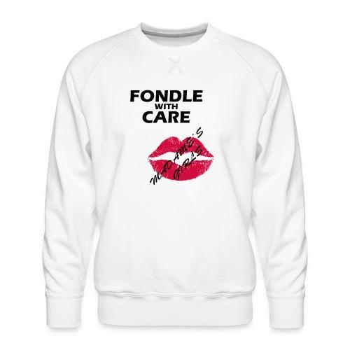 Fondle with Care - Men's Premium Sweatshirt