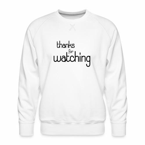 thanks for watching - Männer Premium Pullover