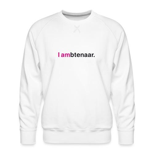 I ambtenaar - Mannen premium sweater