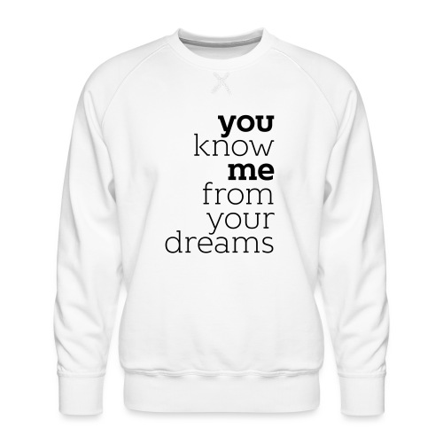 you know me from your dreams - Männer Premium Pullover