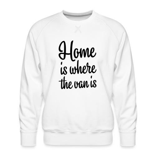 Home is where the van is - Autonaut.com - Men's Premium Sweatshirt