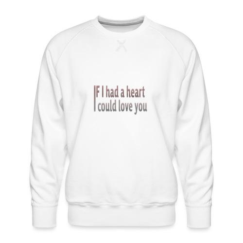 if i had a heart i could love you - Men's Premium Sweatshirt