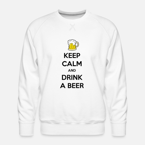 Keep Calm and Drink a Beer - Mannen premium sweater