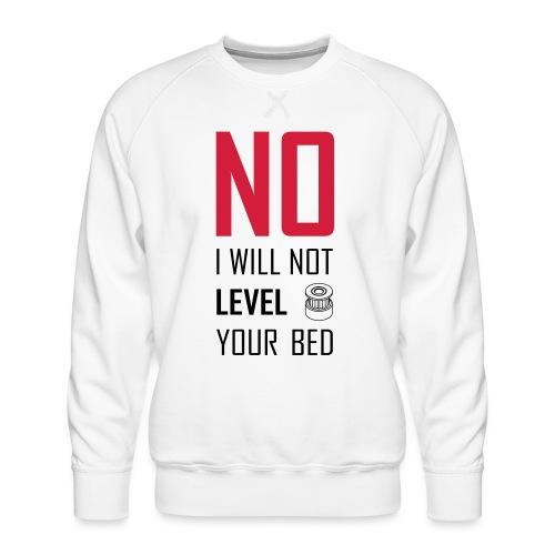 No I will not level your bed (vertical) - Men's Premium Sweatshirt