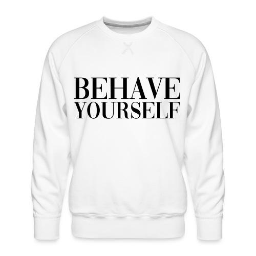 BEHAVE YOURSELF - Sudadera premium para hombre
