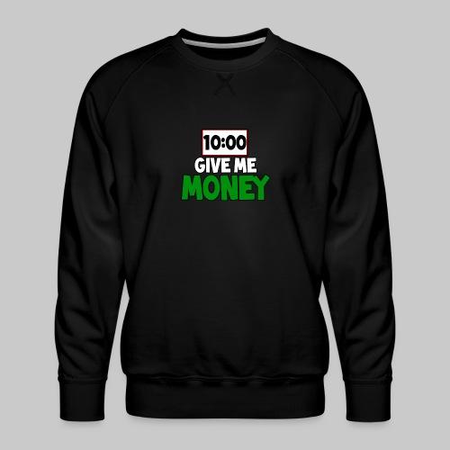 Give me money! - Men's Premium Sweatshirt