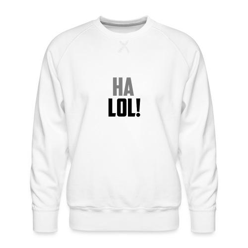 The CrimsonAura 'Ha LOL!' Stream Quote. - Men's Premium Sweatshirt