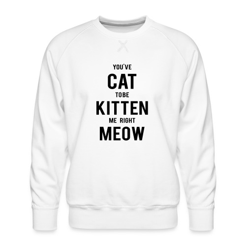 CAT to be KITTEN me - Männer Premium Pullover