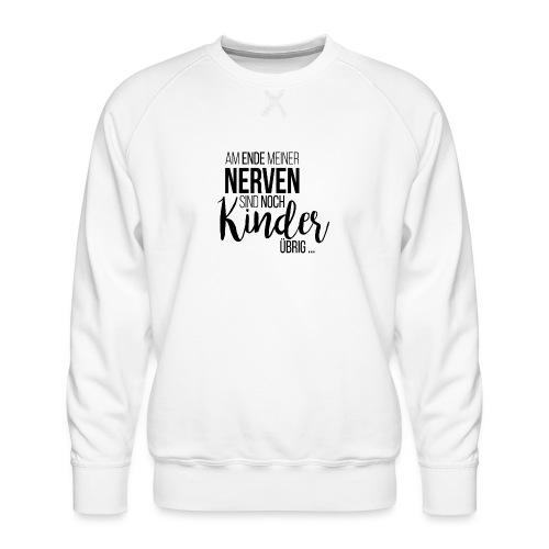 Am Ende meiner Nerven sind noch Kinder übrig - Männer Premium Pullover